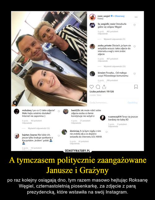 A tymczasem politycznie zaangażowane Janusze i Grażyny