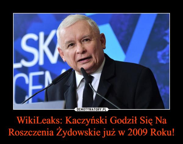 WikiLeaks: Kaczyński Godził Się Na Roszczenia Żydowskie już w 2009 Roku! –