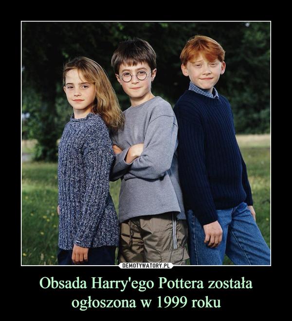 Obsada Harry'ego Pottera została ogłoszona w 1999 roku –