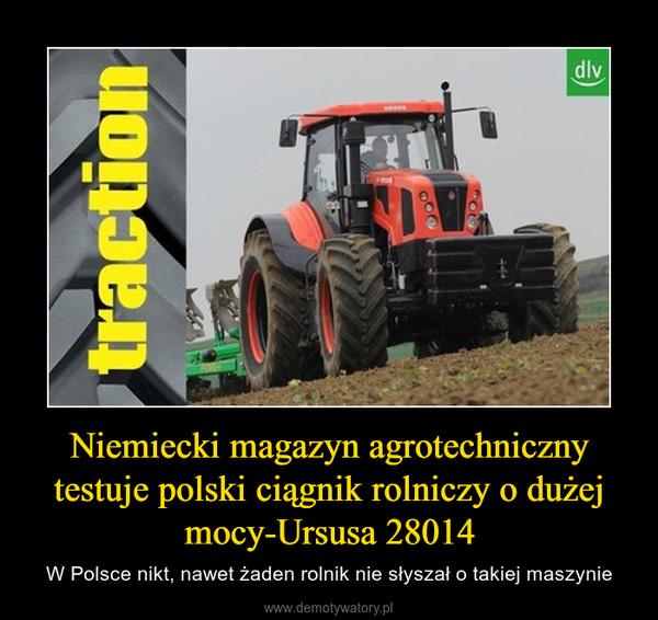 Niemiecki magazyn agrotechniczny testuje polski ciągnik rolniczy o dużej mocy-Ursusa 28014 – W Polsce nikt, nawet żaden rolnik nie słyszał o takiej maszynie