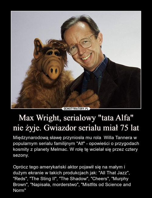 """Max Wright, serialowy """"tata Alfa"""" nie żyje. Gwiazdor serialu miał 75 lat"""