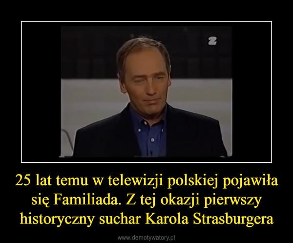 25 lat temu w telewizji polskiej pojawiła się Familiada. Z tej okazji pierwszy historyczny suchar Karola Strasburgera –