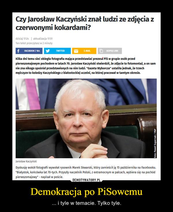 Demokracja po PiSowemu – ... i tyle w temacie. Tylko tyle.