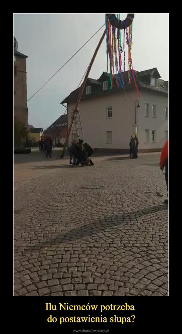Ilu Niemców potrzeba do postawienia słupa? –