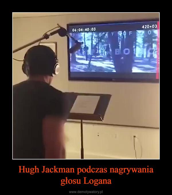 Hugh Jackman podczas nagrywania głosu Logana –