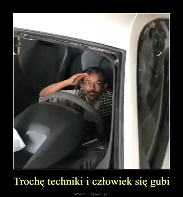 Trochę techniki i człowiek się gubi –
