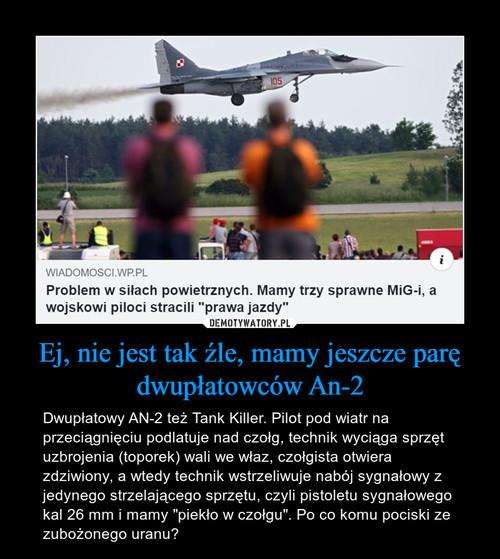 Ej, nie jest tak źle, mamy jeszcze parę dwupłatowców An-2