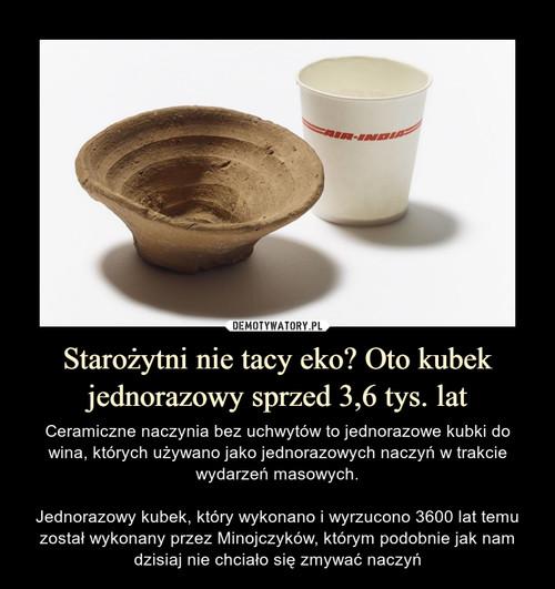 Starożytni nie tacy eko? Oto kubek jednorazowy sprzed 3,6 tys. lat