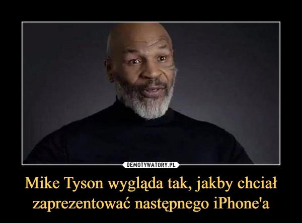 Mike Tyson wygląda tak, jakby chciał zaprezentować następnego iPhone'a –