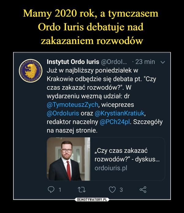 """–  Instytut Ordo luris @Ordol... • 23 min vJuż w najbliższy poniedziałek wKrakowie odbędzie się debata pt. """"Czyczas zakazać rozwodów?"""". Wwydarzeniu wezmą udział: dr@TymoteuszZych, wiceprezes@Ordoluris oraz @KrystianKratiuk,redaktor naczelny @PCh24pl. Szczegółyna naszej stronie.""""Czy czas zakazaćrozwodów?"""" - dyskus...ordoiuris.pl"""