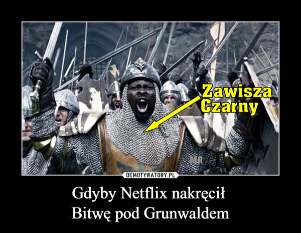 Gdyby Netflix nakręcił Bitwę pod Grunwaldem –  Zawisza czarny