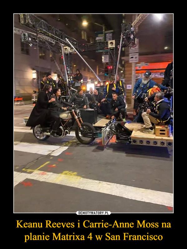 Keanu Reeves i Carrie-Anne Moss na planie Matrixa 4 w San Francisco –