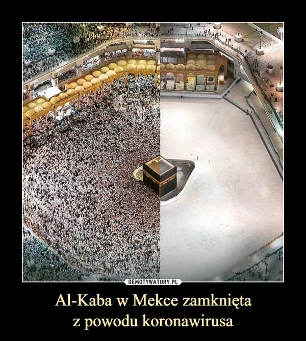 Al-Kaba w Mekce zamkniętaz powodu koronawirusa –
