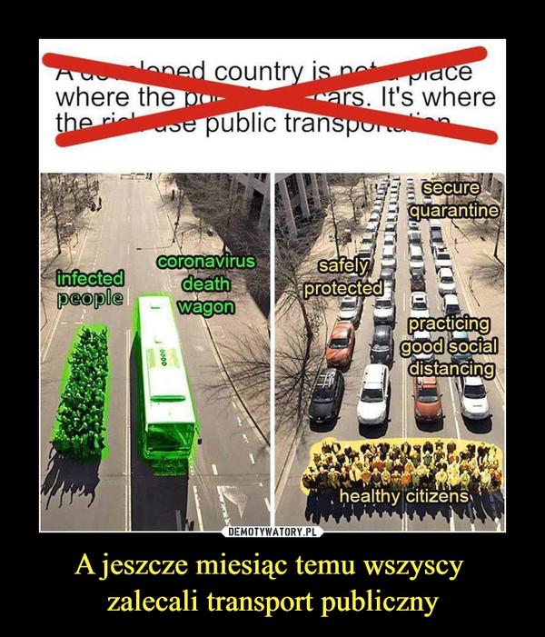 A jeszcze miesiąc temu wszyscy zalecali transport publiczny –