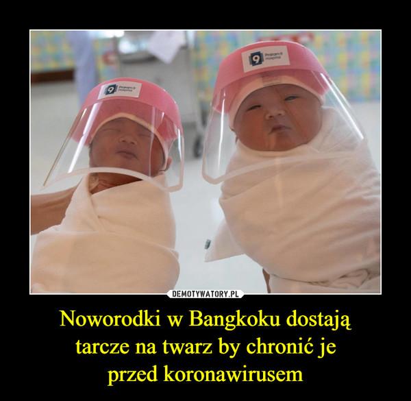 Noworodki w Bangkoku dostajątarcze na twarz by chronić jeprzed koronawirusem –
