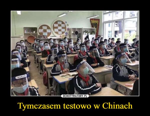 Tymczasem testowo w Chinach –