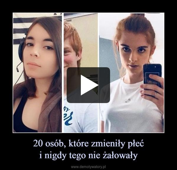 20 osób, które zmieniły płeći nigdy tego nie żałowały –