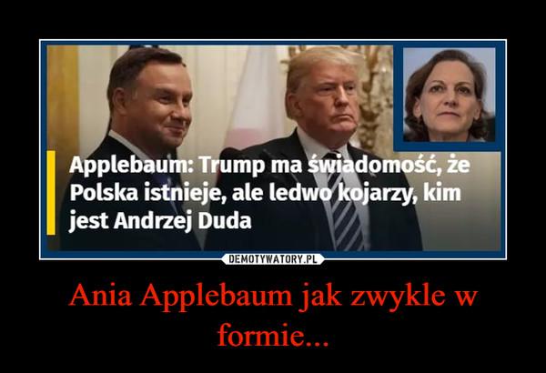 Ania Applebaum jak zwykle w formie... –