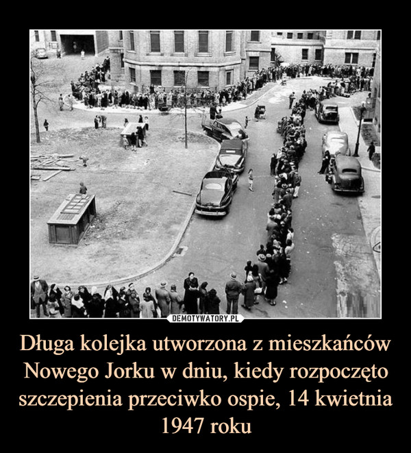 Długa kolejka utworzona z mieszkańców Nowego Jorku w dniu, kiedy rozpoczęto szczepienia przeciwko ospie, 14 kwietnia 1947 roku –