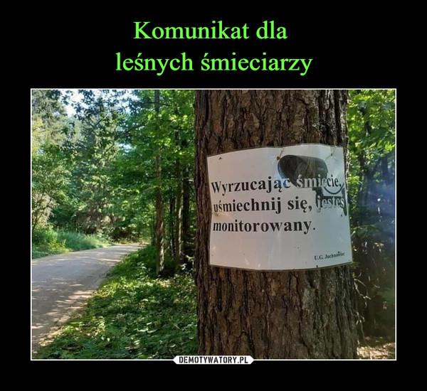 –  Wyrzucając śmiecie uśmiechnij się, jesteś monitorowany