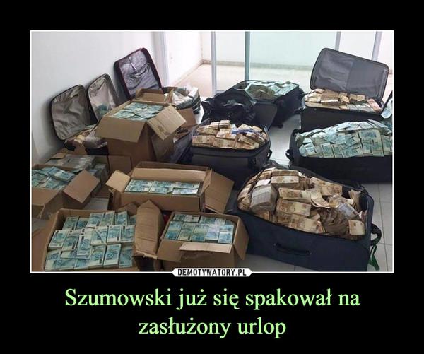 Szumowski już się spakował na zasłużony urlop –