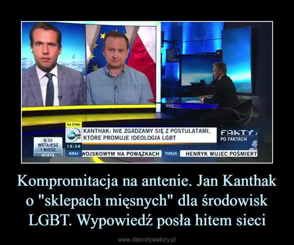 """Kompromitacja na antenie. Jan Kanthak o """"sklepach mięsnych"""" dla środowisk LGBT. Wypowiedź posła hitem sieci –"""