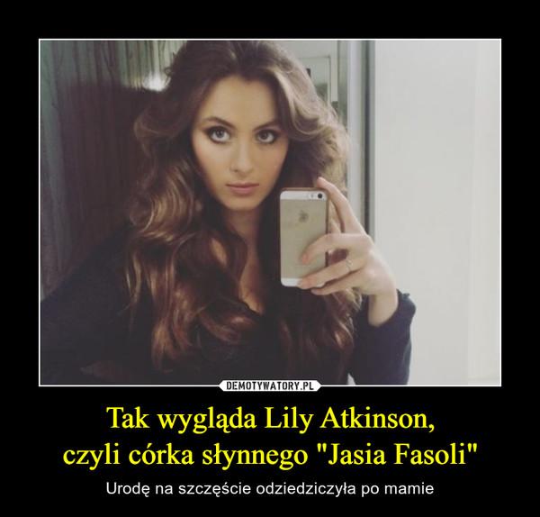 """Tak wygląda Lily Atkinson,czyli córka słynnego """"Jasia Fasoli"""" – Urodę na szczęście odziedziczyła po mamie"""