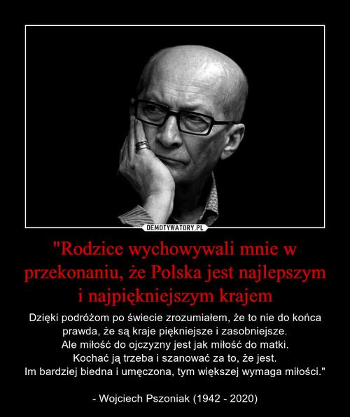 """""""Rodzice wychowywali mnie w przekonaniu, że Polska jest najlepszym i najpiękniejszym krajem"""