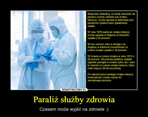 Paraliż służby zdrowia – Czasem może wyjść na zdrowie :)