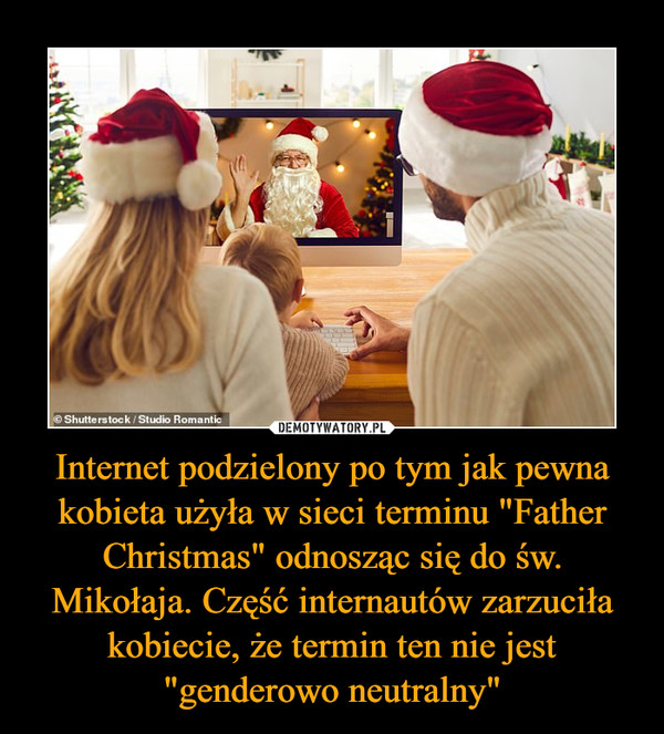 """Internet podzielony po tym jak pewna kobieta użyła w sieci terminu """"Father Christmas"""" odnosząc się do św. Mikołaja. Część internautów zarzuciła kobiecie, że termin ten nie jest """"genderowo neutralny"""" –"""