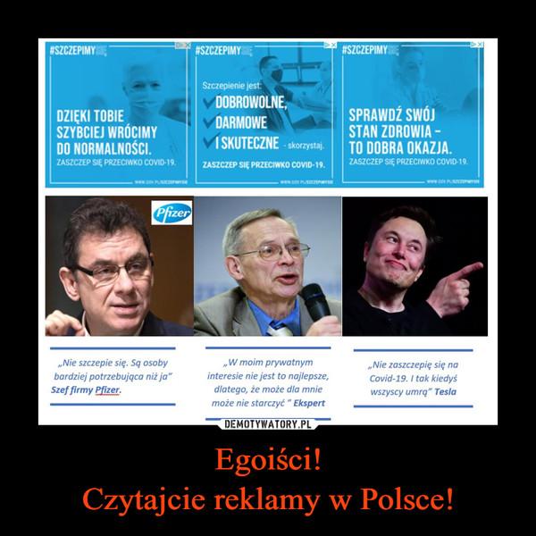 Egoiści!Czytajcie reklamy w Polsce! –