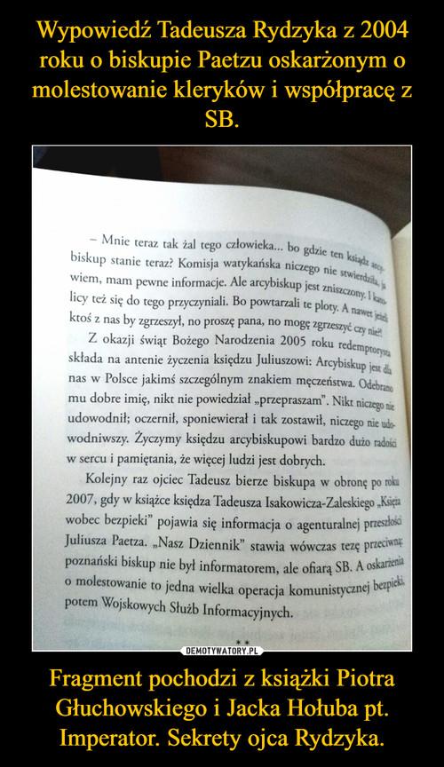Wypowiedź Tadeusza Rydzyka z 2004 roku o biskupie Paetzu oskarżonym o molestowanie kleryków i współpracę z SB. Fragment pochodzi z książki Piotra Głuchowskiego i Jacka Hołuba pt. Imperator. Sekrety ojca Rydzyka.