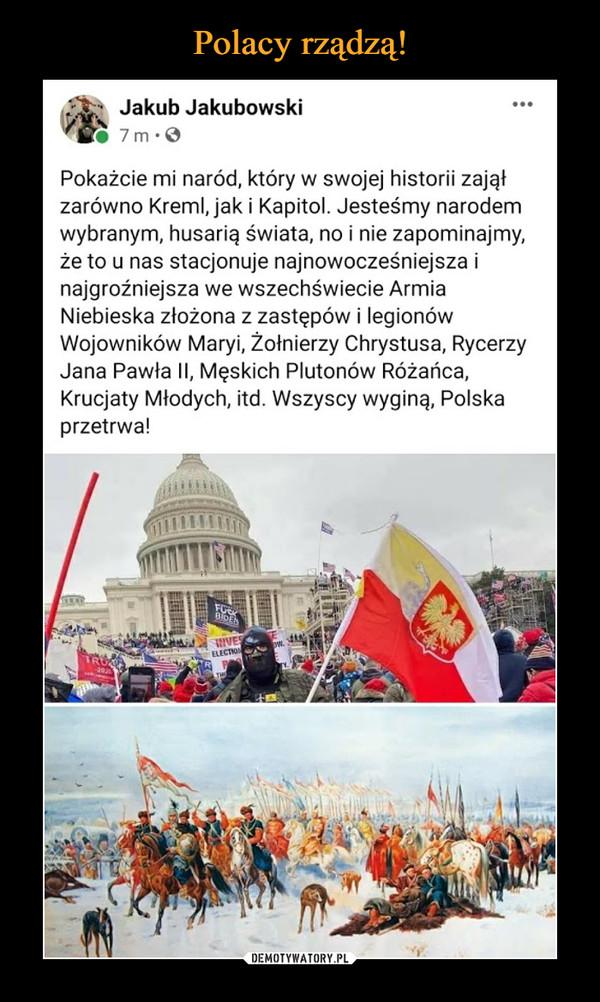 –  Jakub Jakubowski...7m·0Pokażcie mi naród, który w swojej historii zająłzarówno Kreml, jak i Kapitol. Jesteśmy narodemwybranym, husarią świata, no i nie zapominajmy,że to u nas stacjonuje najnowocześniejsza inajgroźniejsza we wszechświecie ArmiaNiebieska złożona z zastępów i legionówWojowników Maryi, Żołnierzy Chrystusa, RycerzyJana Pawła II, Męskich Plutonów Różańca,Krucjaty Młodych, itd. Wszyscy wyginą, Polskaprzetrwa!FUCKBIDENIVESELECTION-2020LTHE