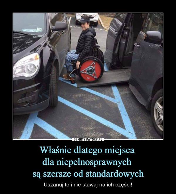 Właśnie dlatego miejsca dla niepełnosprawnych są szersze od standardowych – Uszanuj to i nie stawaj na ich części!