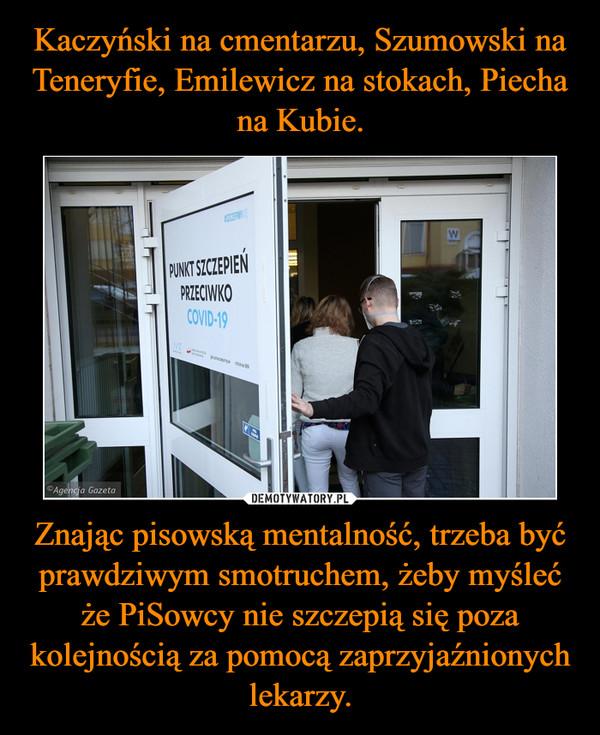 Znając pisowską mentalność, trzeba być prawdziwym smotruchem, żeby myśleć że PiSowcy nie szczepią się poza kolejnością za pomocą zaprzyjaźnionych lekarzy. –