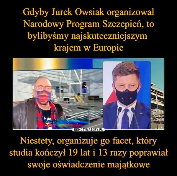 Gdyby Jurek Owsiak organizował Narodowy Program Szczepień, to bylibyśmy najskuteczniejszym  krajem w Europie Niestety, organizuje go facet, który studia kończył 19 lat i 13 razy poprawiał swoje oświadczenie majątkowe