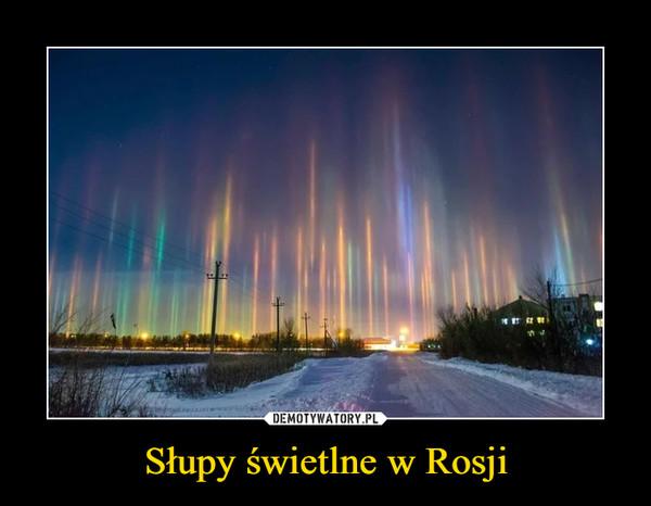 Słupy świetlne w Rosji –