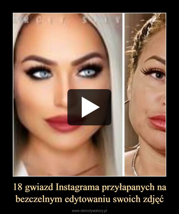 18 gwiazd Instagrama przyłapanych na bezczelnym edytowaniu swoich zdjęć –