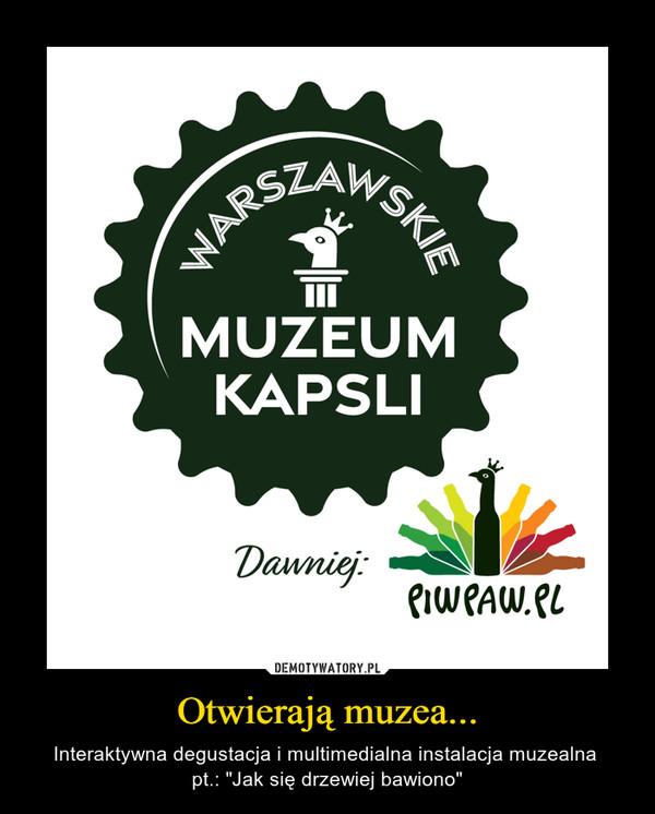 """Otwierają muzea... – Interaktywna degustacja i multimedialna instalacja muzealna pt.: """"Jak się drzewiej bawiono"""""""