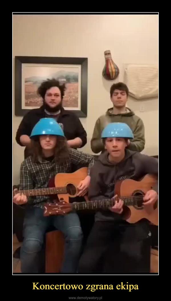 Koncertowo zgrana ekipa –