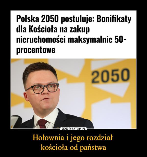 Hołownia i jego rozdział kościoła od państwa –  Polska 2050 postuluje: Bonifikaty dla Kościoła na zakup nieruchomości maksymalnie 50-procentowe