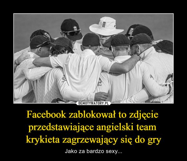 Facebook zablokował to zdjęcie przedstawiające angielski team krykieta zagrzewający się do gry – Jako za bardzo sexy...