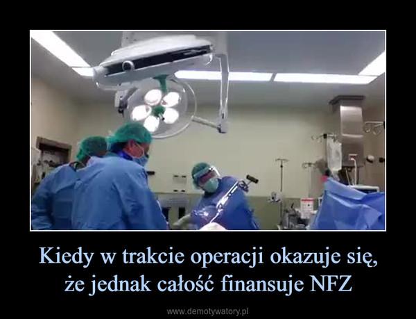 Kiedy w trakcie operacji okazuje się,że jednak całość finansuje NFZ –