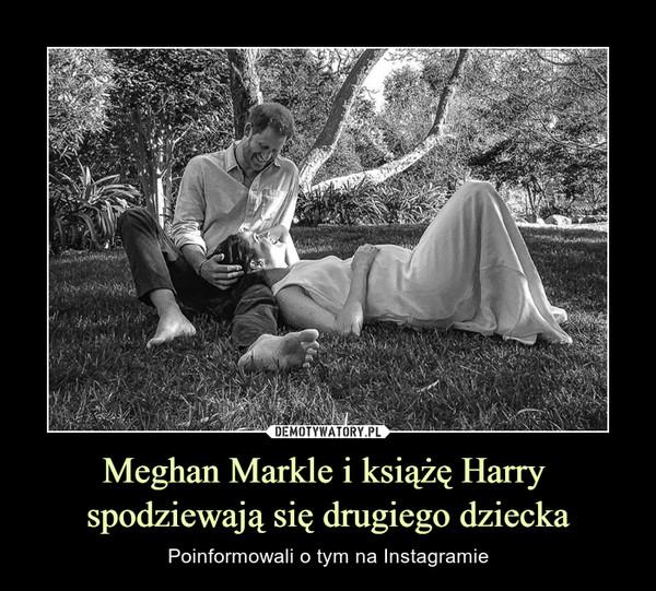 Meghan Markle i książę Harry spodziewają się drugiego dziecka – Poinformowali o tym na Instagramie