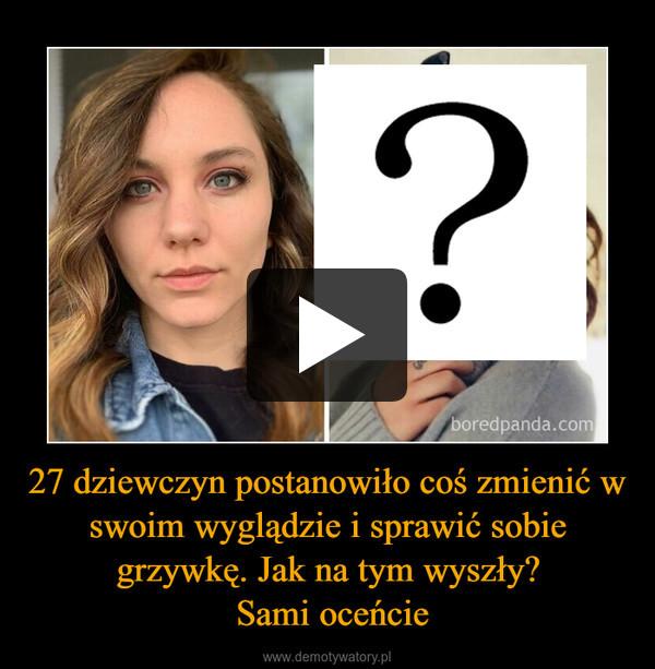 27 dziewczyn postanowiło coś zmienić w swoim wyglądzie i sprawić sobie grzywkę. Jak na tym wyszły? Sami oceńcie –