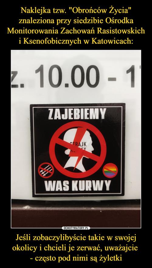 """Naklejka tzw. """"Obrońców Życia"""" znaleziona przy siedzibie Ośrodka Monitorowania Zachowań Rasistowskich i Ksenofobicznych w Katowicach: Jeśli zobaczylibyście takie w swojej okolicy i chcieli je zerwać, uważajcie  - często pod nimi są żyletki"""