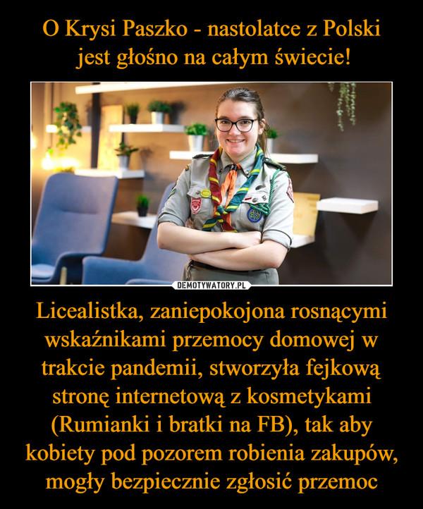 Licealistka, zaniepokojona rosnącymi wskaźnikami przemocy domowej w trakcie pandemii, stworzyła fejkową stronę internetową z kosmetykami (Rumianki i bratki na FB), tak aby kobiety pod pozorem robienia zakupów, mogły bezpiecznie zgłosić przemoc –