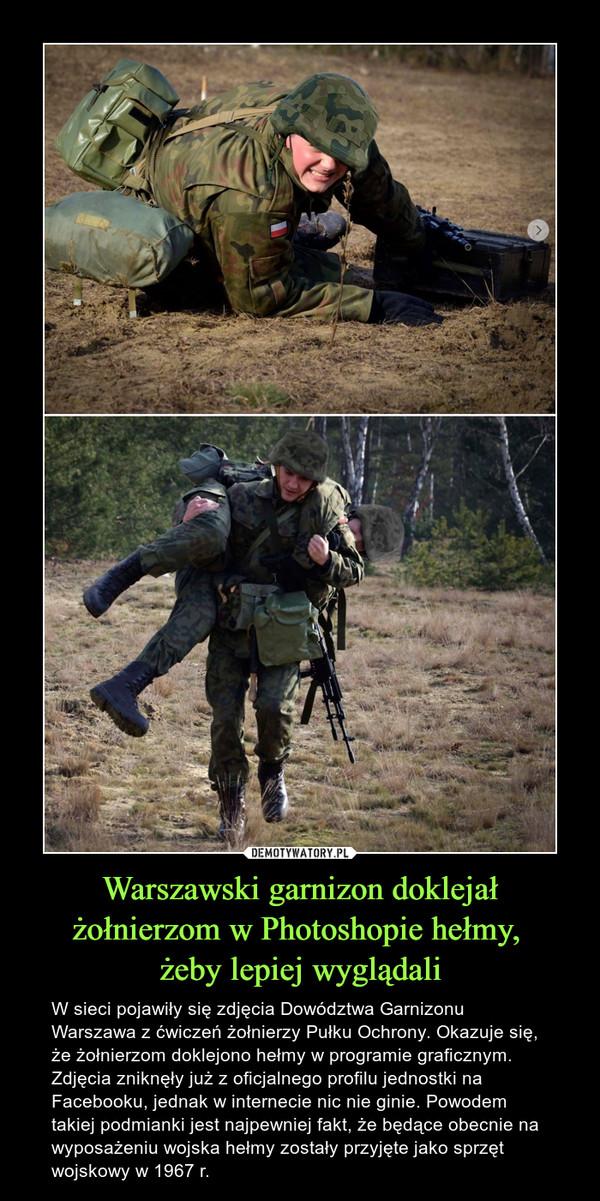 Warszawski garnizon doklejał żołnierzom w Photoshopie hełmy,  żeby lepiej wyglądali