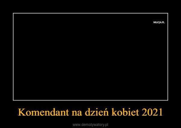 Komendant na dzień kobiet 2021 –