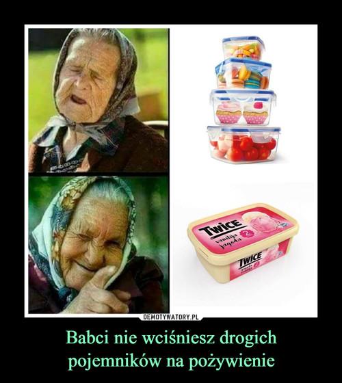 Babci nie wciśniesz drogich pojemników na pożywienie